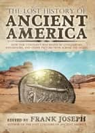 The Lost History of Ancient America - How Our Continent was Shaped by Conquerors, Influencers, and Other Visitors from Across the Ocean ebook by