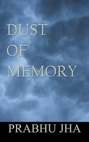 Dust of Memory ebook by Prabhu Jha