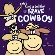 Let's Sing a Lullaby with the Brave Cowboy - with audio recording ebook by Jan Thomas,Jan Thomas