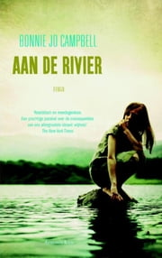 Aan de rivier ebook by Bonnie Jo Campbell