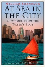 At Sea in the City - New York from the Water's Edge ebook by William Kornblum,Pete Hamill