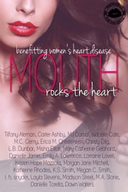 Mouth Rocks The Heart Anthology ebook by Kristen Hope Mazzola,Christy Dilg,Dawne Walters,Emily A. Lawrence,M.C. Cerny,Katherine Rhodes,t. h. snyder,L.B. Dunbar,Madison Street,Carter Ashby,Layla Stevens,Danielle Torella,Lorraine Loveit,Danielle Jamie,Isobelle Cate,MJ Carnal,Tiffany Aleman,Erica M. Christensen,M.A. Stone,Morgan Jane Mitchell,K.S. Smith,Megan C. Smith,Misha Elliott,Bo Driscoll