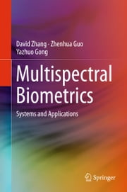 Multispectral Biometrics - Systems and Applications ebook by David Zhang,Zhenhua Guo,Yazhuo Gong