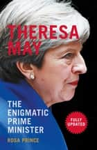 Theresa May - The Enigmatic Prime Minister ebook by Rosa Prince
