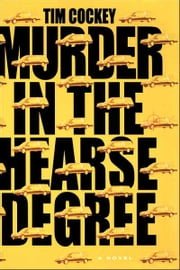 Murder in the Hearse Degree - A Novel ebook by Tim Cockey