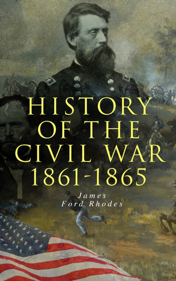 History of the Civil War: 1861-1865 ebook by James Ford Rhodes
