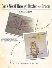 God'S Word Through Dexter & Gracie - Salvation ebook by C.M. Neels, A.L. McCoy