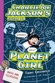 Charlie Joe Jackson's Guide to Planet Girl ebook by Tommy Greenwald,J.  P. Coovert