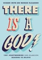 There Is a God! ebook by Richard Smith,Maureen McElheron