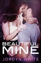 Beautiful Mine ebook by Jordyn White