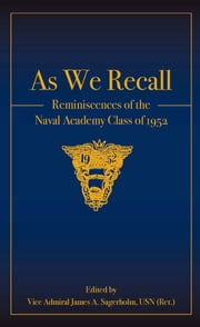 As We Recall - Reminiscences of the Naval Academy Class of 1952 ebook by James  A. Sagerholm
