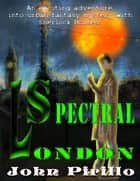 Spectral London - Sherlock Holmes eBook by John Pirillo