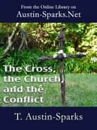 The Cross, the Church, and the Conflict ebook by T. Austin-Sparks