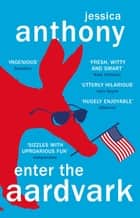 Enter the Aardvark - 'Deliciously astute, fresh and terminally funny' GUARDIAN ebook by Jessica Anthony