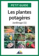 Les plantes potagères ebook by Petit Guide