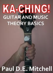 Ka-Ching Guitar and Music Theory Basics ebook by Paul D. E. Mitchell