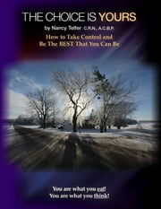 THE CHOICE IS YOURS - How to Take Control and Be The BEST That You Can Be ebook by Nancy Telfer C.R.N., A.C.B.P.