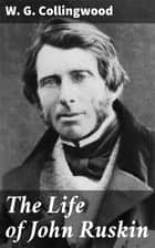 The Life of John Ruskin ebook by