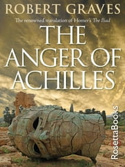The Anger of Achilles - Homer's Iliad ebook by Kobo.Web.Store.Products.Fields.ContributorFieldViewModel
