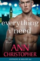 Everything I Need - A Journey's End Billionaire Romance ebook by Ann Christopher