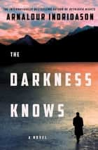 The Darkness Knows - A Novel ebook by Arnaldur Indridason