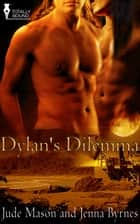 Dylan's Dilemma ebook by Jenna Byrnes,Jude Mason