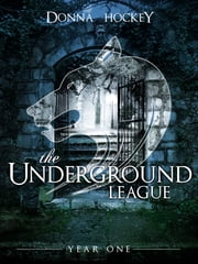 The Underground League: Year One ebook by Donna Hockey