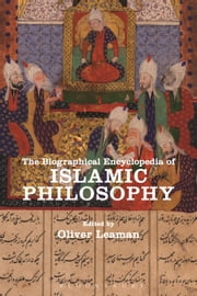 The Biographical Encyclopedia of Islamic Philosophy ebook by Oliver Leaman