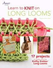 Learn to Knit on Long Looms ebook by Bipes, Anne