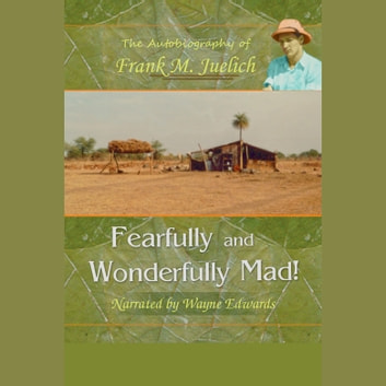 Fearfully and Wonderfully Mad! - The Life of a Living Epistle With a Few Pages Missingà audiobook by Frank M. Juelich