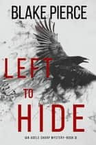 Left To Hide (An Adele Sharp Mystery—Book Three) ebook by Blake Pierce