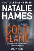 Cold Flame - A gripping murder mystery with a breathtaking twist ebook by Natalie Hames
