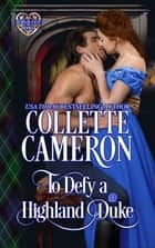To Defy a Highland Duke ebook by Collette Cameron