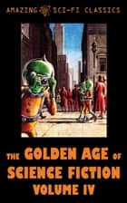 The Golden Age of Science Fiction - Volume IV ebook by Charles Shafhauser, Bryce Walton, Michael Shaara,...