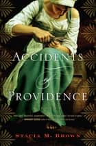 Accidents of Providence - A Novel ebook by Stacia M. Brown
