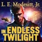In Endless Twilight audiobook by L. E. Modesitt Jr.