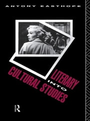 Literary into Cultural Studies ebook by Antony Easthope