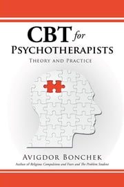 Cbt for Psychotherapists - Theory and Practice ebook by Avigdor Bonchek