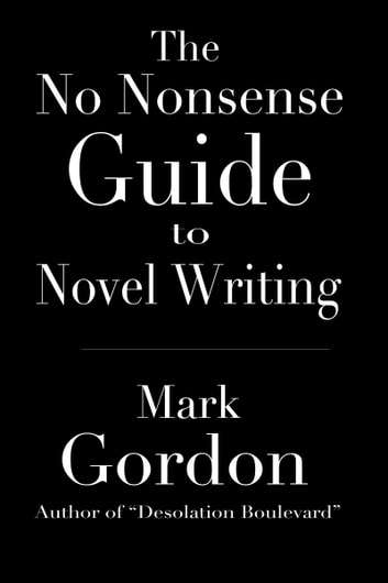 The No Nonsense Guide to Novel Writing ebook by Mark Gordon