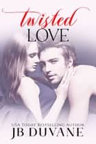 Twisted Love ebook by JB Duvane