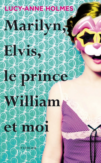 Marilyn, Elvis, le prince William et moi ebook by Lucy-Anne HOLMES