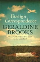 Foreign Correspondence ebook by Geraldine Brooks