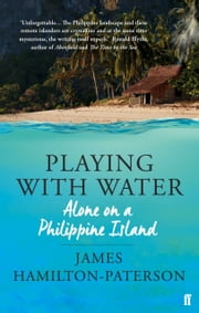 Playing With Water - Alone on a Philippine Island ebook by James Hamilton-Paterson
