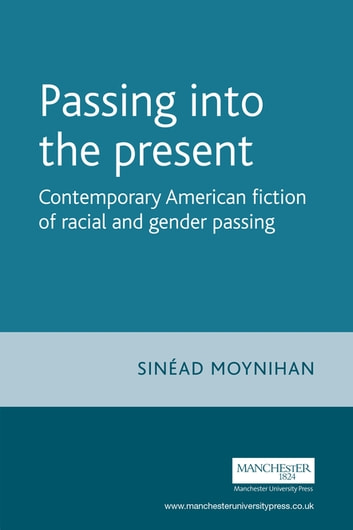 Passing into the present - Contemporary American fiction of racial and gender passing ebook by Sinead Moynihan,Sharon Monteith,Nahem Yousaf