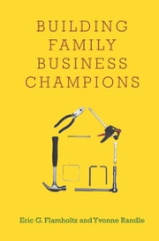 Building Family Business Champions ebook by Eric Flamholtz,Yvonne Randle