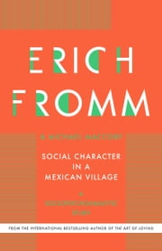 Social Character in a Mexican Village - A Sociopsychoanalytic Study ebook by Erich Fromm,Michael Maccoby