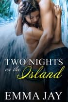Two Nights on the Island ebook by Emma Jay