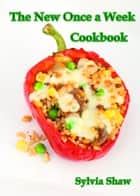The New Once a Week Cookbook ebook by Sylvia Shaw