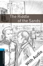 The Riddle of the Sands - With Audio Level 5 Oxford Bookworms Library ekitaplar by Erskine Childers