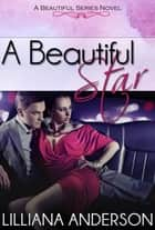 A Beautiful Star: Beautiful Series Book Five ebook by Lilliana Anderson